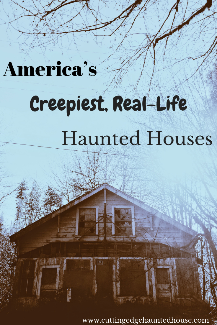 Do You Believe In Ghosts America Is Home To Some Of The Creepiest Real Life Haunted Houses In The World Haunted House Real Haunted Houses Scary Haunted House