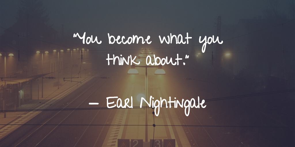 Image result for earl nightingale you become what you think about