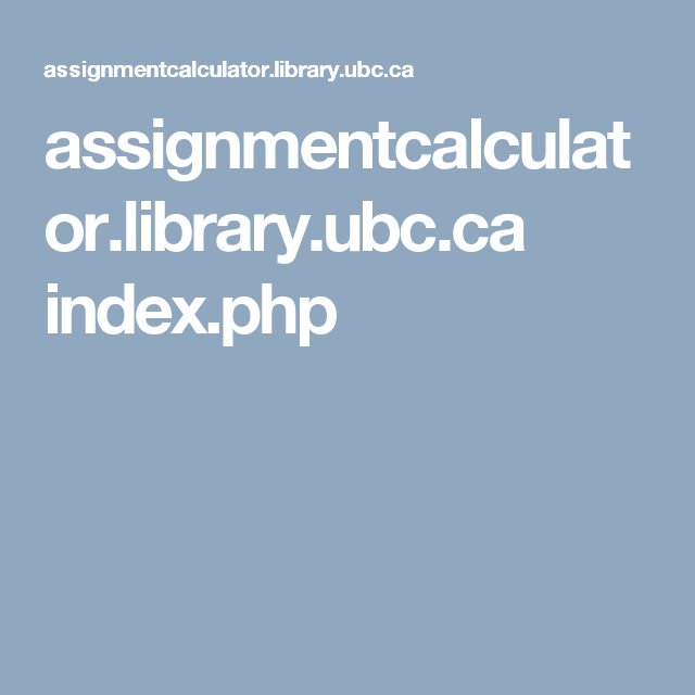 assignmentcalculator.library.ubc.ca index.php