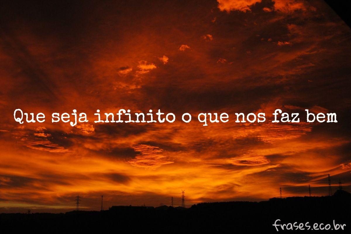 Que seja infinito o que nos faz bem.