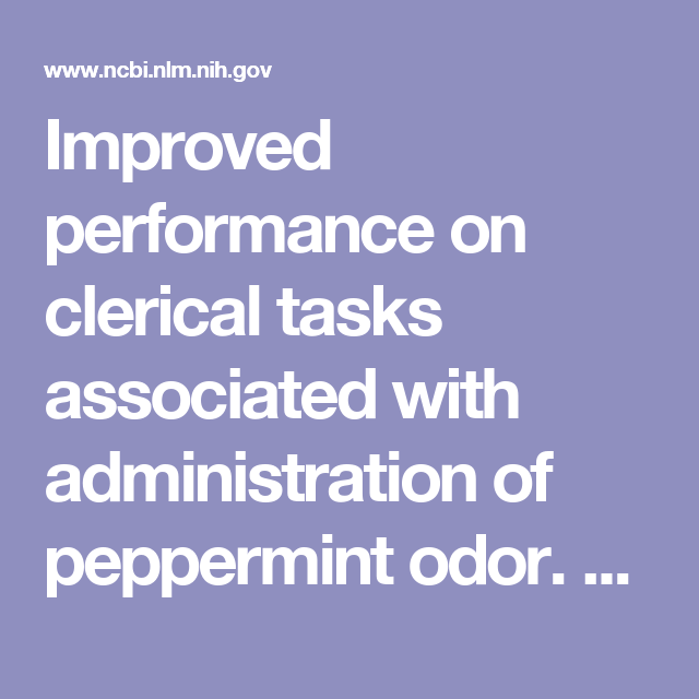 Improved Performance On Clerical Tasks Associated With Administration Of  Peppermint Odor.   PubMed   NCBI  Clerical Tasks