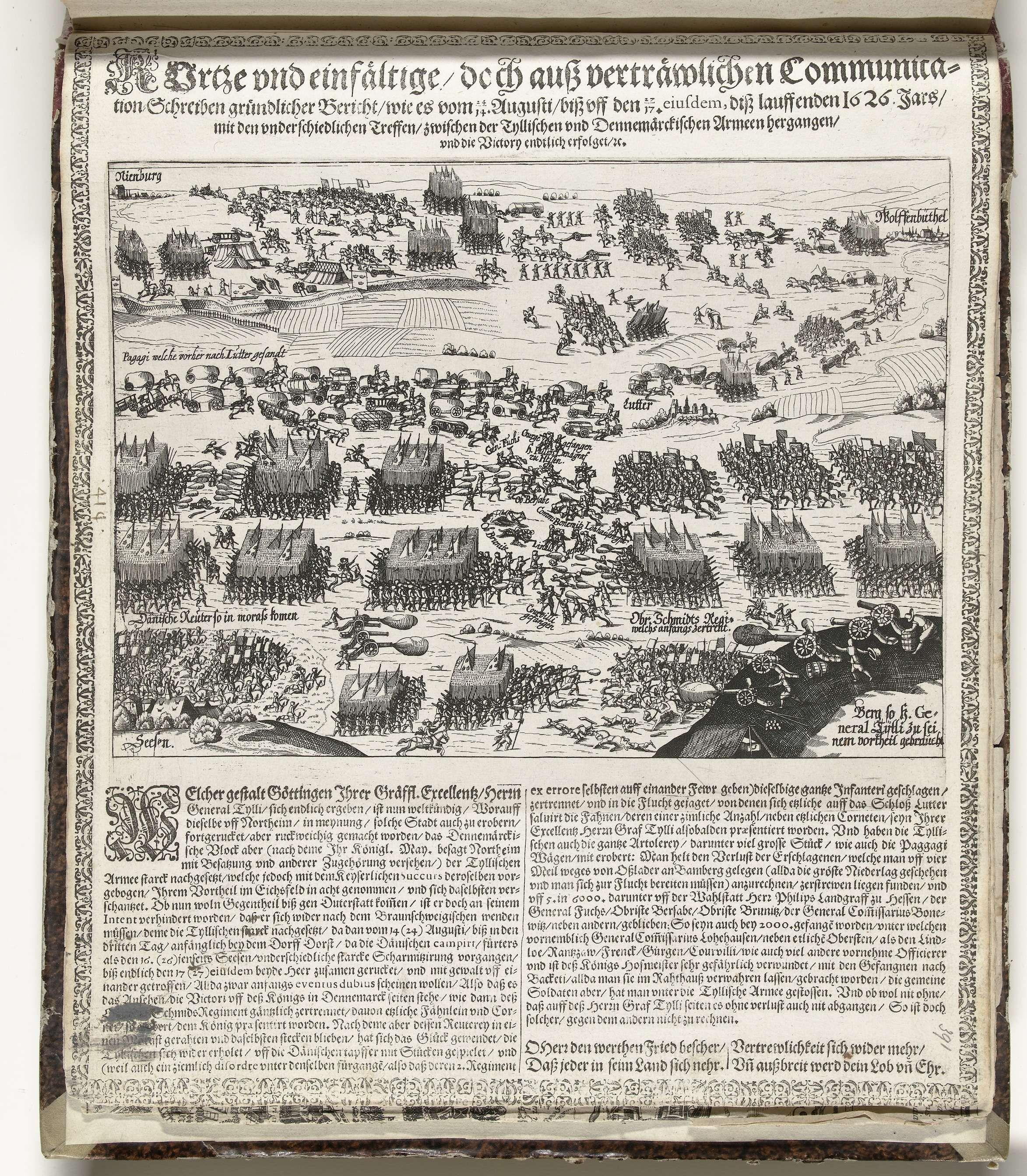 anoniem   Slag tussen keizerlijke troepen van Tilly en Deense troepen bij Lutter, 1626, workshop of Frans Hogenberg, 1626   Slag tussen keizerlijke troepen van generaal Tilly en Deense troepen bij Lutter, 24-27 augustus 1626. Over de onderzijde van de voorstelling een onderschrift van twee kolommen in het Duits. Onderaan met pen genummerd: 414. De prent maakt deel uit van een album.