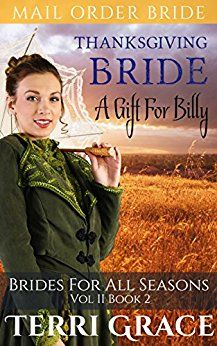 Thanksgiving Bride A Gift For Billy Brides For All Seasons Vol 2 By Grace Terri Bride Book Bride Mail Order Bride