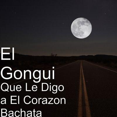 Que Le Digo a El Corazon Bachata | TuneCore