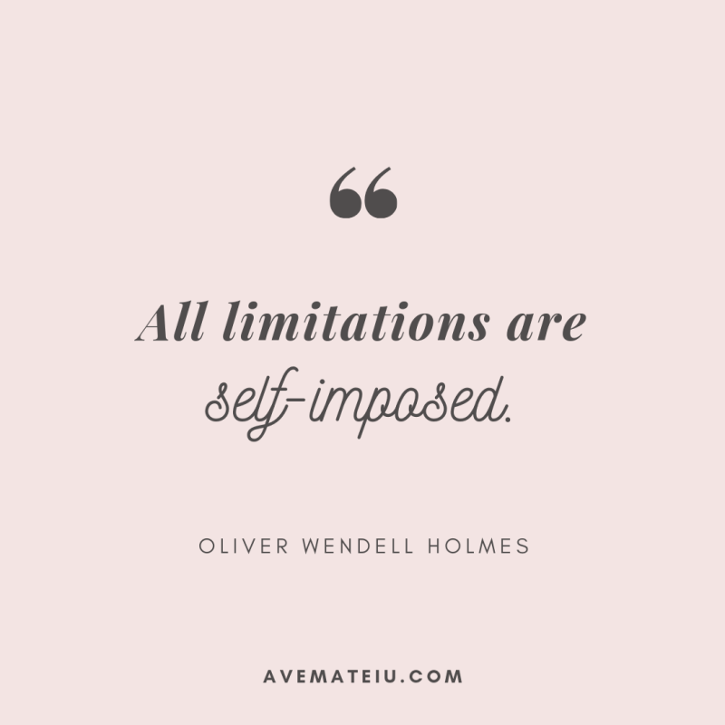 All limitations are self-imposed. - Oliver Wendell Holmes Quote 343   Ave Mateiu