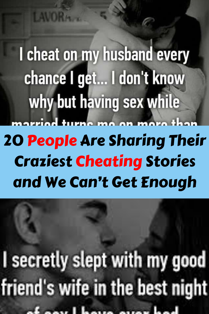 20 People Are Sharing Their Craziest Cheating Stories And We Can T Get Enough Cheating Stories 22 Words Love Actually