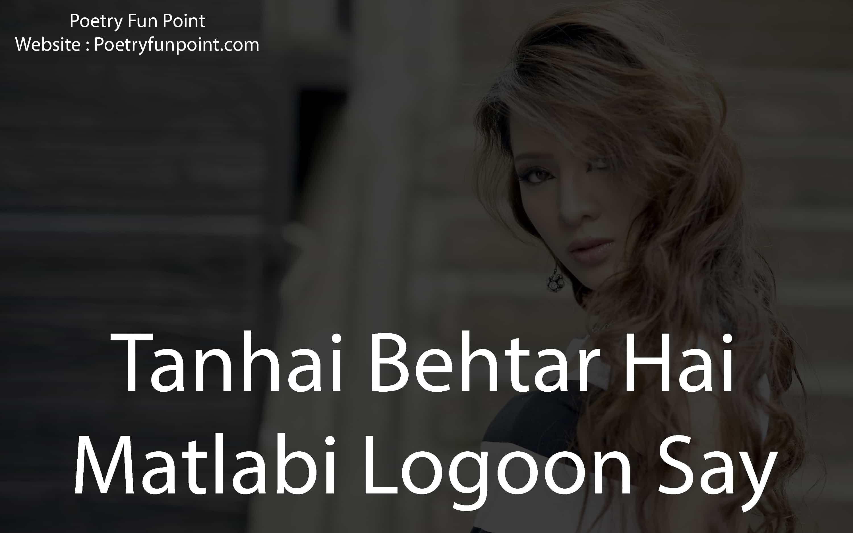 Tanhai Behtar Hai Matlabi Logoon Say   Love sms, Poetry ...