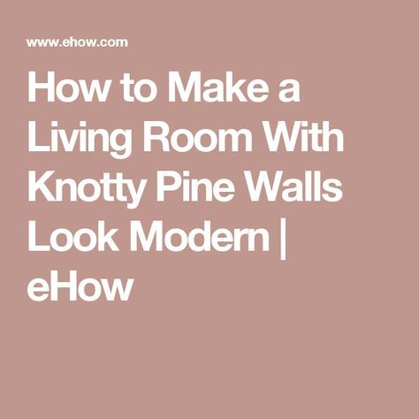 How to Make a Living Room With Knotty Pine Walls Look Modern ...