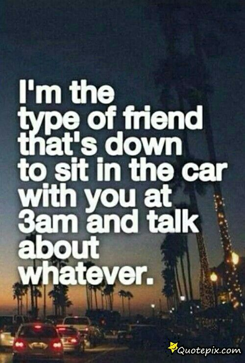 I'm That Type Of Friend Friendship Quotes Quotes Friendship Unique Talk Like Bestfriends Act Like Lover Quotepix