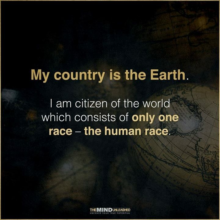 My Country Is The Earth I Am Citizen Of The World Which Consists Of