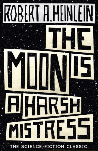 Robert A. Heinlein, The Moon is a Harsh Mistress | Read more on Glose