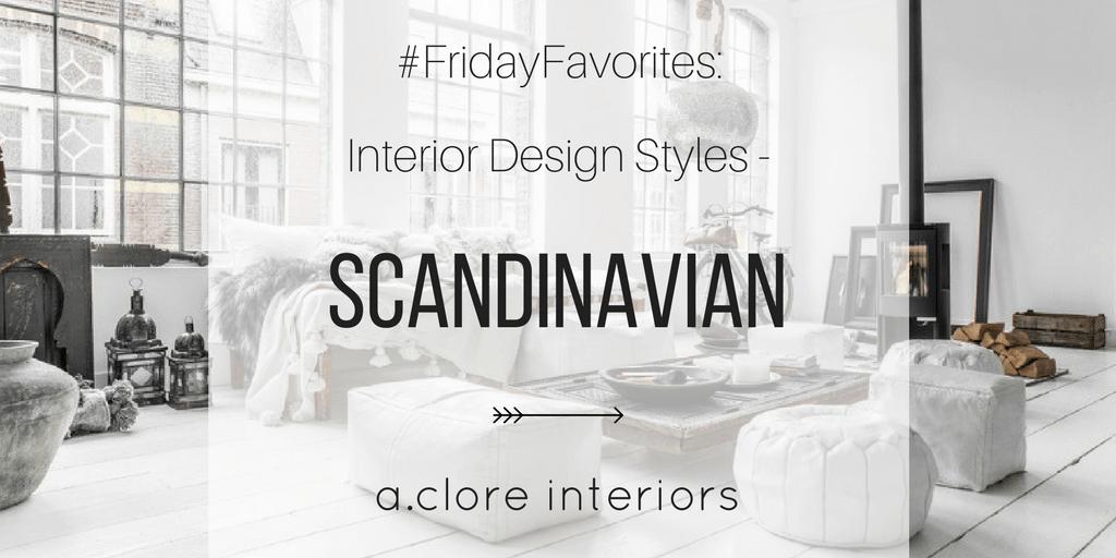 Fridayfavorites Interior Design Styles Scandinavian A Clore Interiors Interior Design Styles Expert Interior Design Scandinavian Design Style