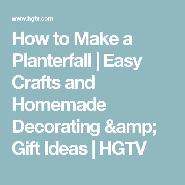 How to Make a Planterfall | Easy Crafts and Homemade Decorating & Gift Ideas | HGTV