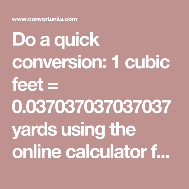 Do A Quick Conversion 1 Cubic Feet 0 037037037037037 Yards