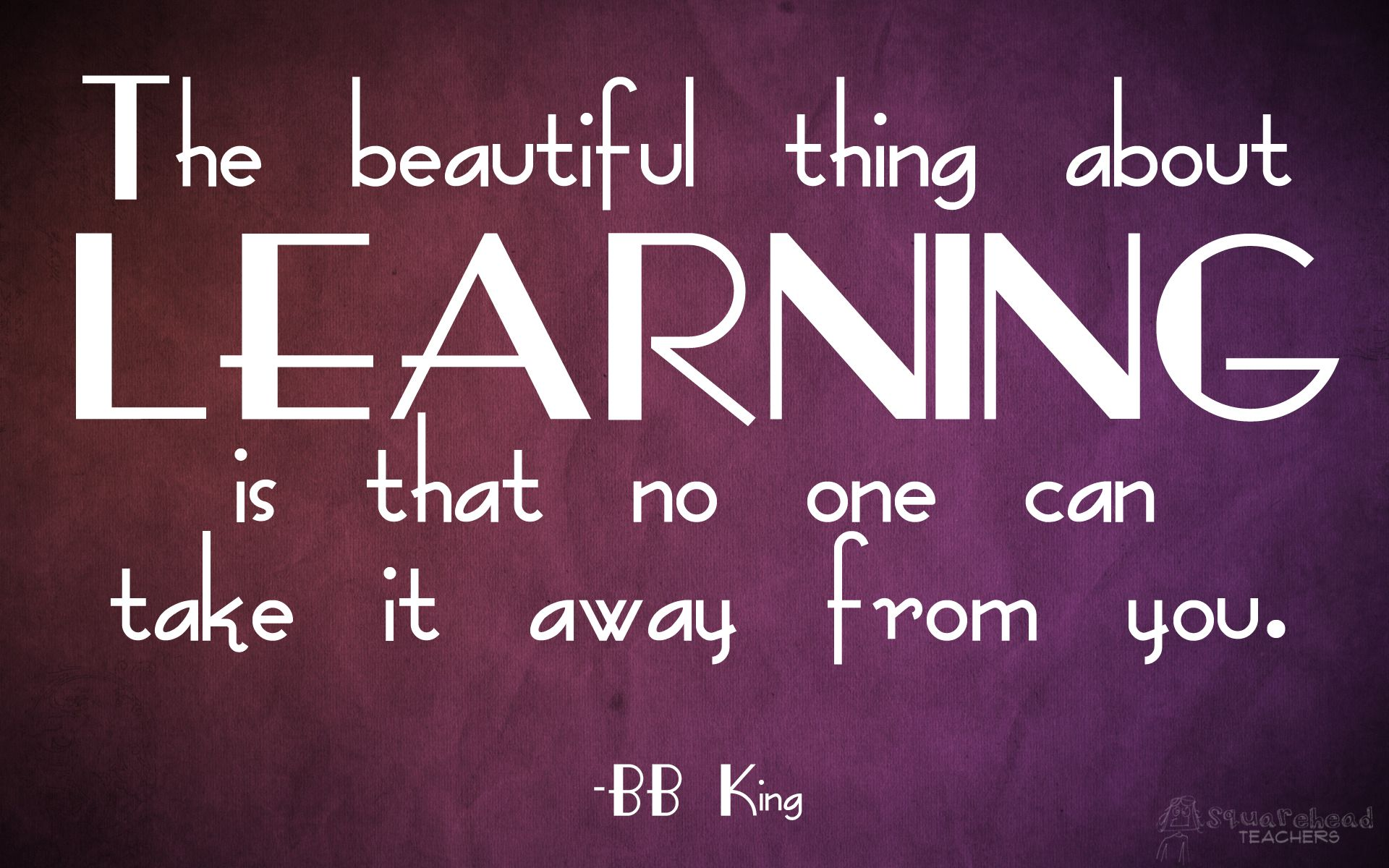 The beautiful thing about learning is that no one can take it away from you by BB King #leren