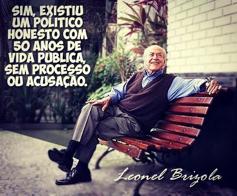 Brasil-Brizola-2016-Frase-Sim, existiu um político honesto com  50 anos de vida...