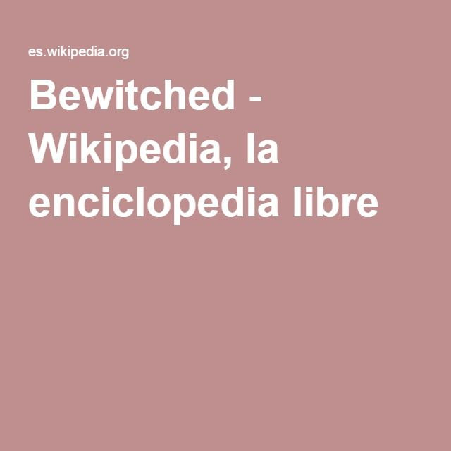Bewitched - Wikipedia, la enciclopedia libre