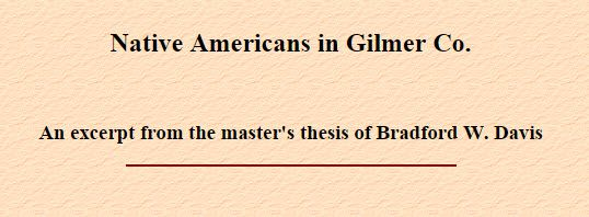 Native Americans in Gilmer Co.  An excerpt from the master's thesis of Bradford W. Davis