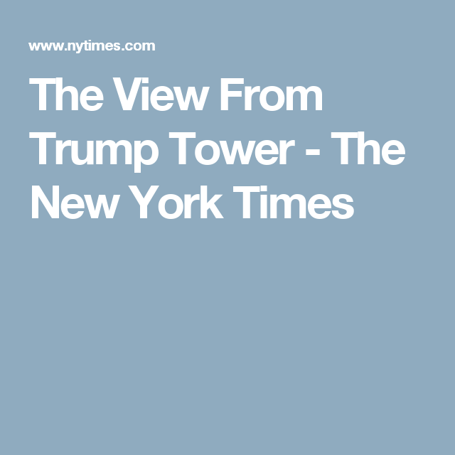 The View From Trump Tower - The New York Times