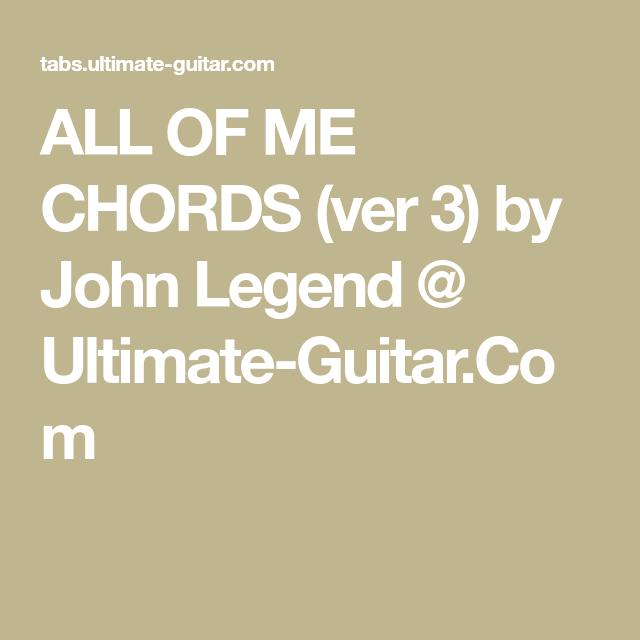ALL OF ME CHORDS (ver 3) by John Legend @ Ultimate-Guitar.Com ...