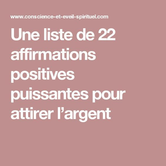une liste de 22 affirmations positives puissantes pour attirer l argent d veloppement. Black Bedroom Furniture Sets. Home Design Ideas