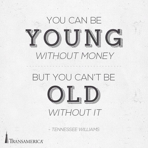 """Transamerica Life Insurance Quotes: """"You Can Be Young Without Money But You Can't Be Old"""