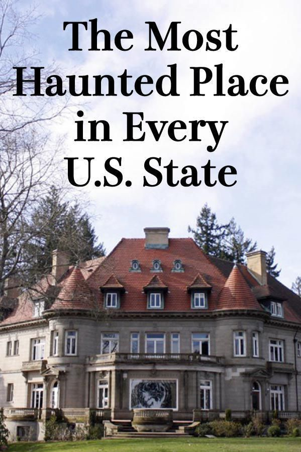 The Most Haunted Place in Every U.S. State