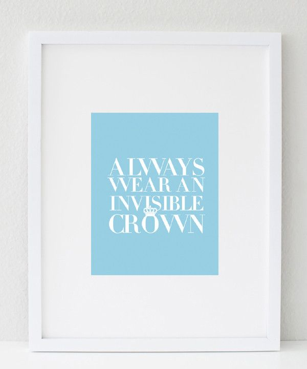 Always Wear An Invisible Crown (tiffany blue) print  | Wall Prints | Wall Prints Art | Wall Prints Quotes | Wall Prints Ideas | Wall Prints For Home | Wall Decor | Wall Decor Living Room | Wall Decorations | Wall Decor & Signs