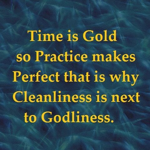 Time Is Gold So Practice Makes Perfect That Is Why Cleanliness Is Next To Godliness Quotes Cleanliness Quotes Evangelism Quotes Godliness Quotes