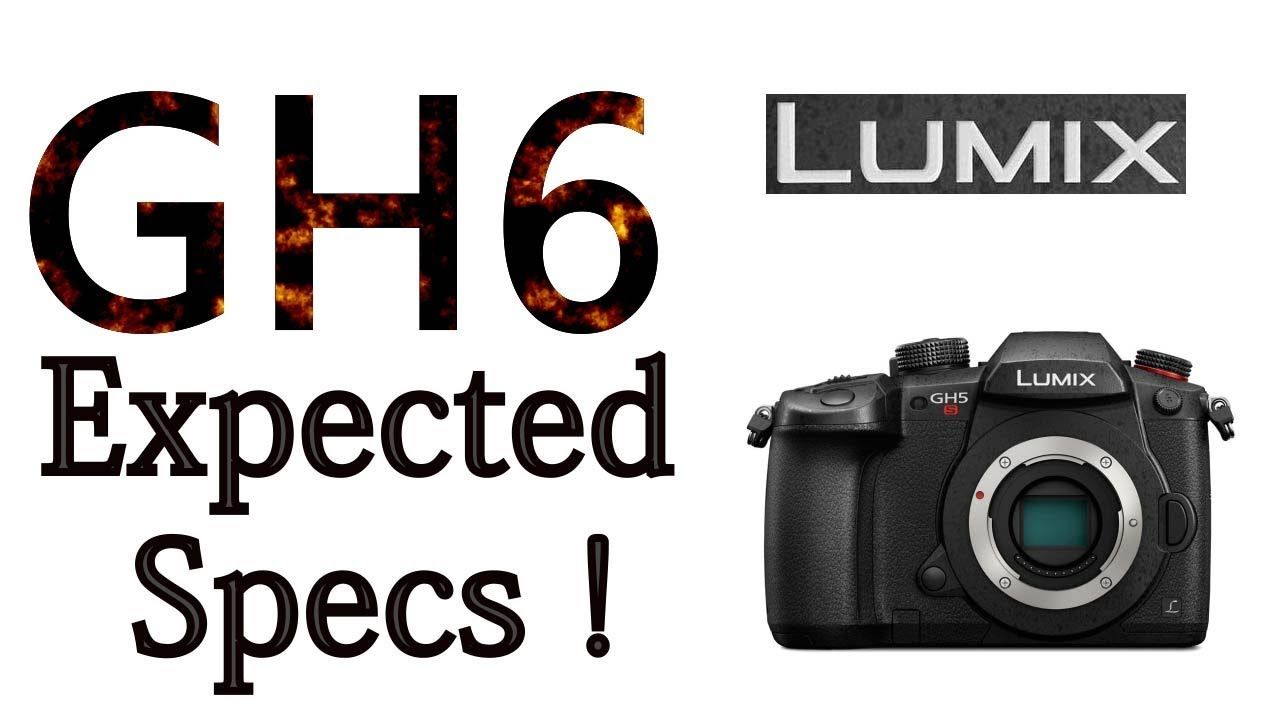 Panasonic GH6 Expected Specifications ! | Gear Chasing