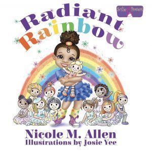 Radiant Rainbow. Written by Nicole M. Allen and