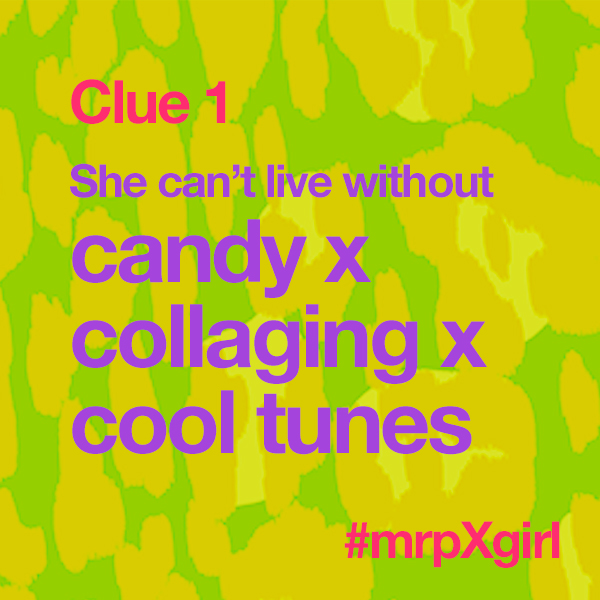 Can you guess our #mrpXgirl   Clue 1: She can't live without candy x collaging x cool tunes