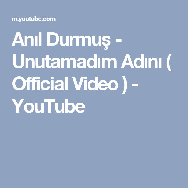 Anil Durmus Unutamadim Adini Official Video Youtube Videolar Asik Voyage