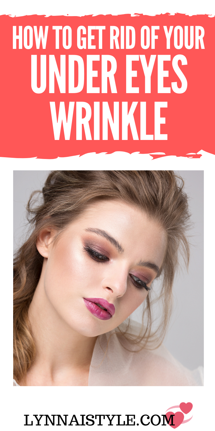 HOW TO GET RID OF UNDER EYES WRINKLES? in 2020 Under eye