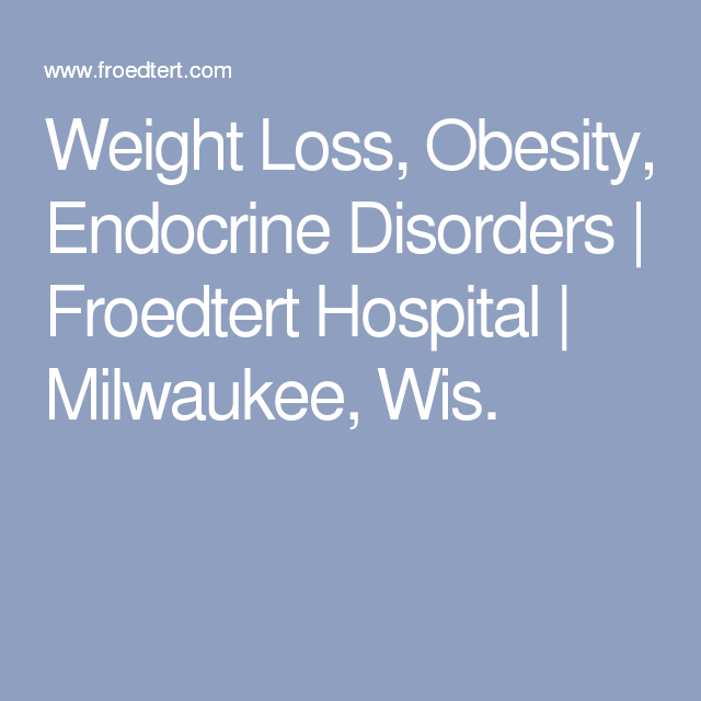 Weight Loss Obesity Endocrine Disorders  Froedtert Hospital
