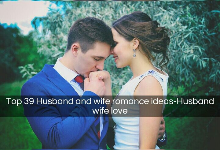 Top 39 Husband And Wife Romance Ideas Husband Wife Love If You Want