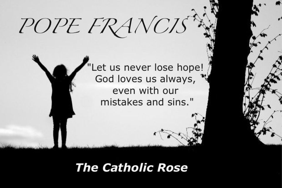 ~ Pope Francis....