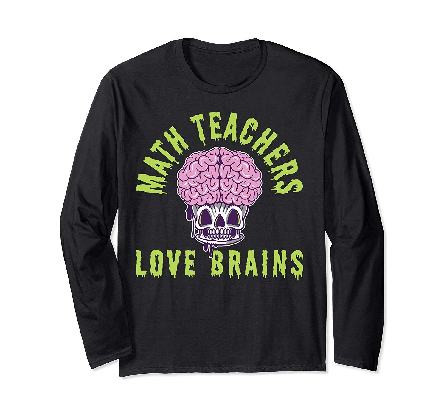 Math Teachers Love Brains Gifts For Halloween Long Sleeve T-Shirt #thanksgivinggiftsforteachers