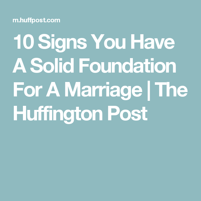 10 Signs You Have A Solid Foundation For A Marriage The Huffington Post Marriage Foundation Huffington Post
