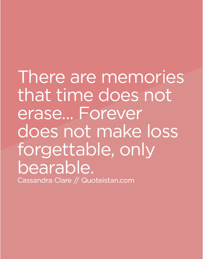 There Are Memories That Time Does Not Erase Forever Does Not Impressive Forgettable Memories Of One Plac Quotes