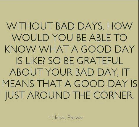 Bad Days Make Good Days Better Words Quotes Quotable Quotes Inspirational Words