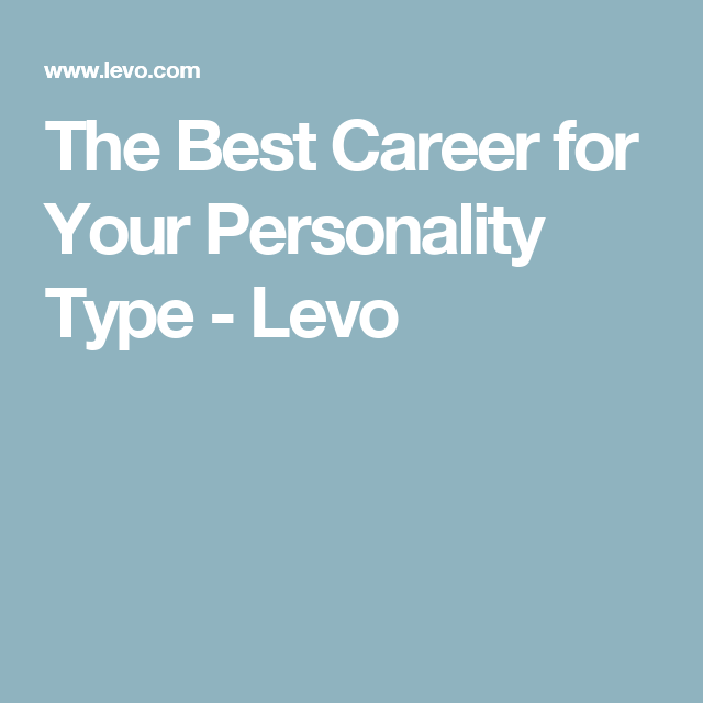 The Best Career for Your Personality Type - Levo