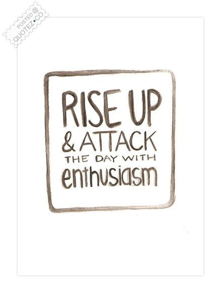 Attack The Day With Enthusiasm Motivational Quote « QUOTEZ.CO