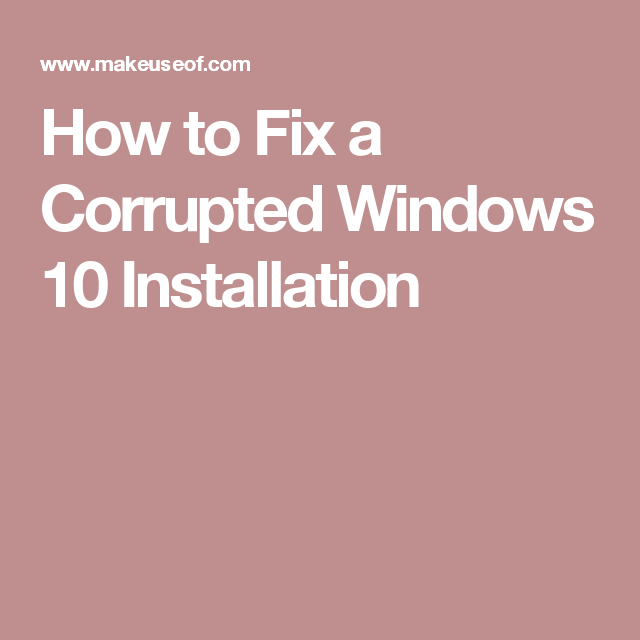 How to Fix a Corrupted Windows 10 Installation in 2019 | Computers