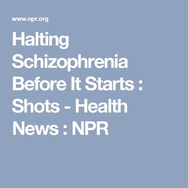 Halting Schizophrenia Before It Starts >> Halting Schizophrenia Before It Starts Schizophrenia