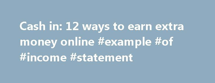 Cash in 12 ways to earn extra money online #example #of #income - income statement examples