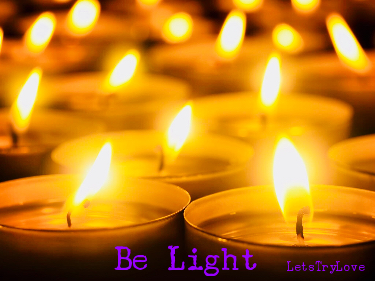 Surround Yourself With Light Until You Become Light Itself Love Light Lets Try Love Tea Light Candle Light Tea Lights