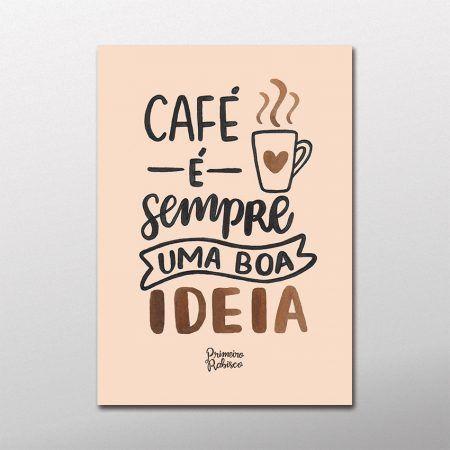 Café é sempre uma boa ideia! Criação de Primeiro Rabisco #cafe #frase #quadro #poster #primeirorabisco