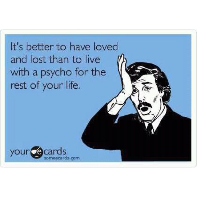 Psycho Funny Ex Memes Ex Boyfriend Humor Funny Quotes