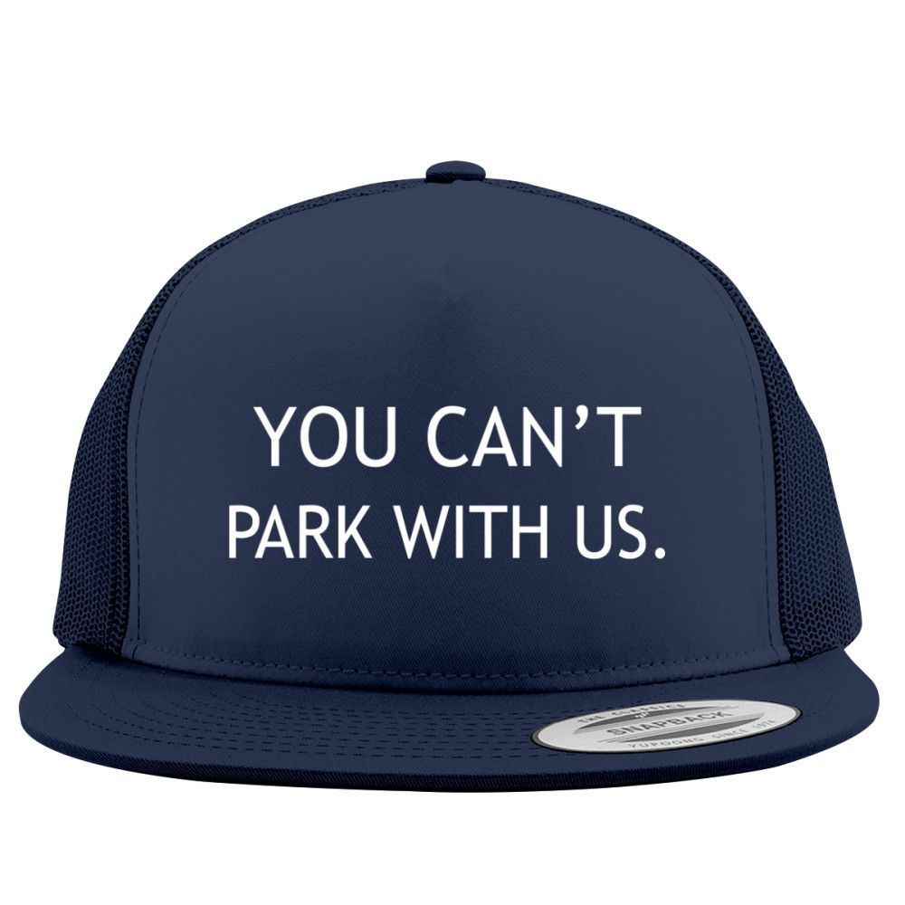 You Can't Park With Us Trucker Hat